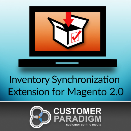 Magento 2.0 Module: Inventory Synchronization Extension by Customer Paradigm