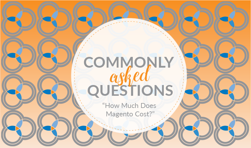 Commonly Asked Questions #4: How Much Does Magento Cost?
