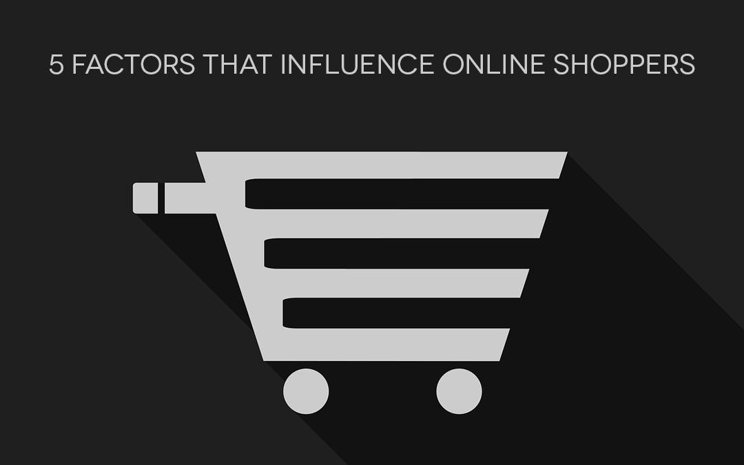 5 Factors that Influence Online Shoppers