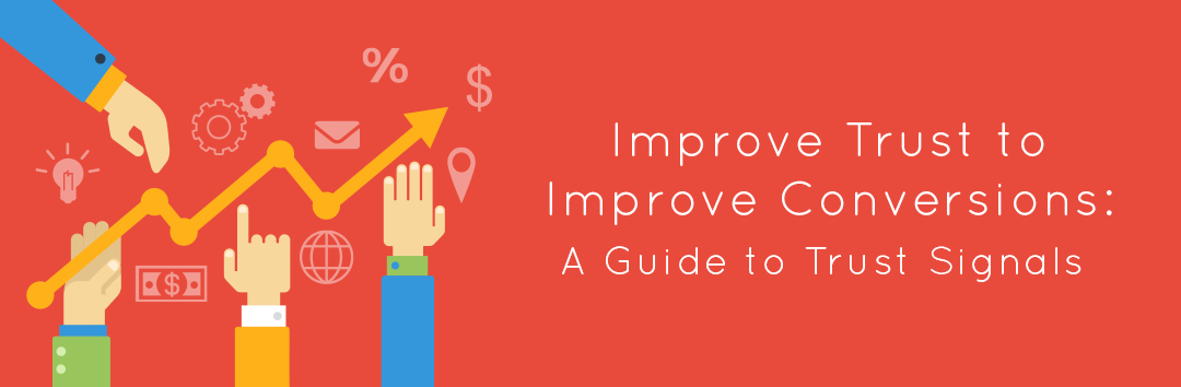 Improve Trust to Improve Conversions: A Guide to Trust Signals
