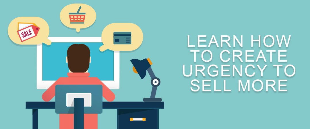 Learn How to Create Urgency to Sell More