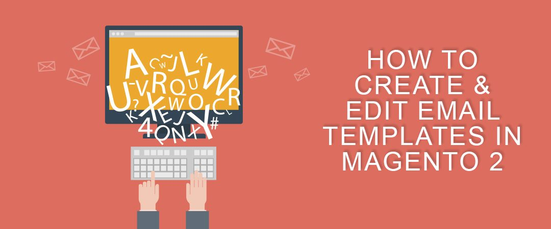 How to Create & Edit Email Templates in Magento 2