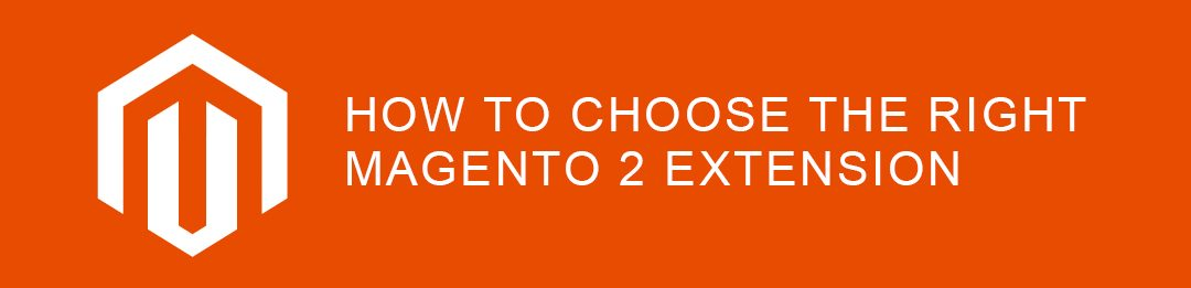 How to Choose the Right Magento 2 Extension