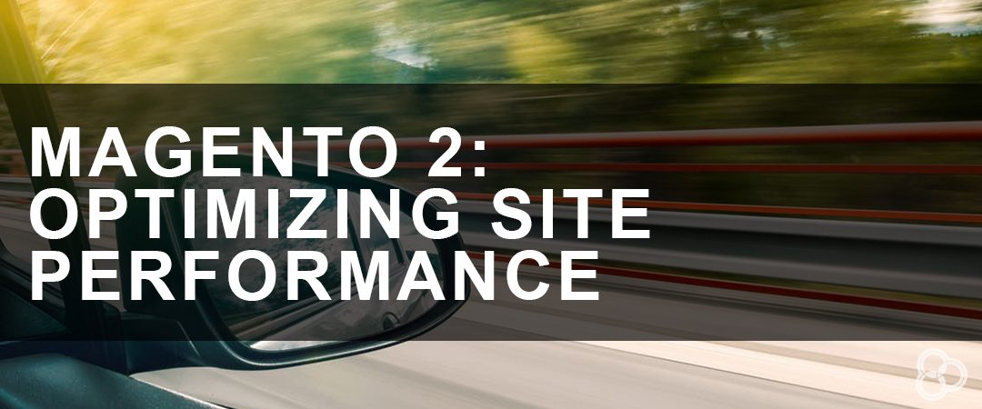 Magento 2: Optimizing Site Performance