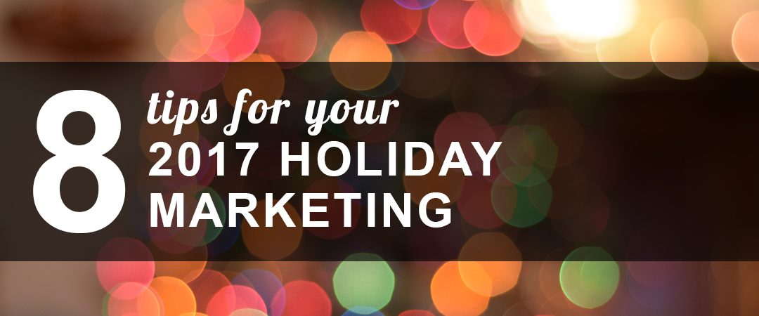 8 Tips for Your 2017 Holiday Marketing