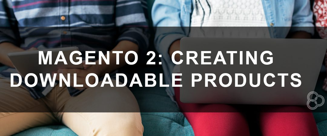 Magento 2: Creating Downloadable Products