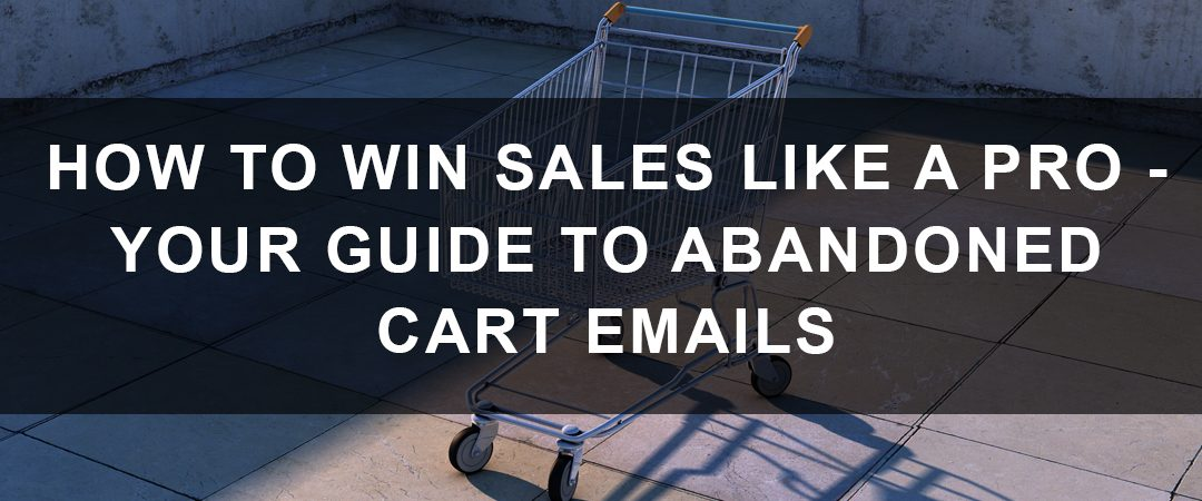 How to Win Sales Like a Pro – Your Guide to Abandoned Cart Emails