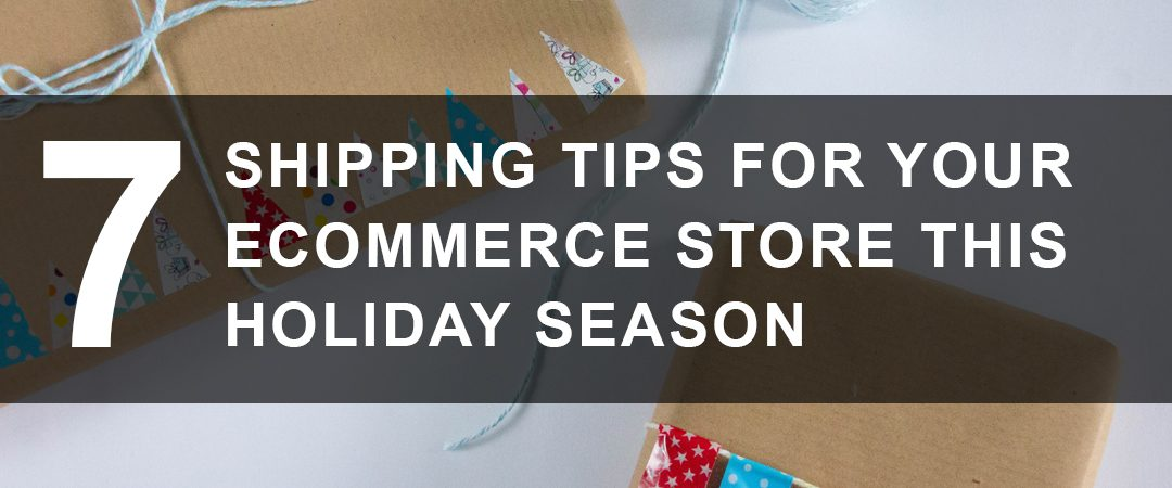 7 Shipping Tips for Your eCommerce Store This Holiday Season