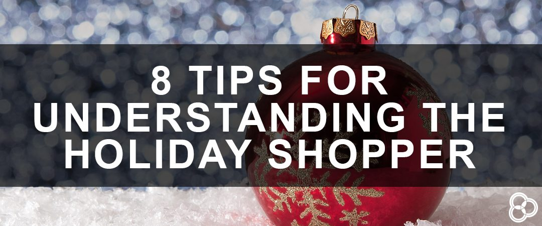 8 Tips for Understanding The Holiday Shopper