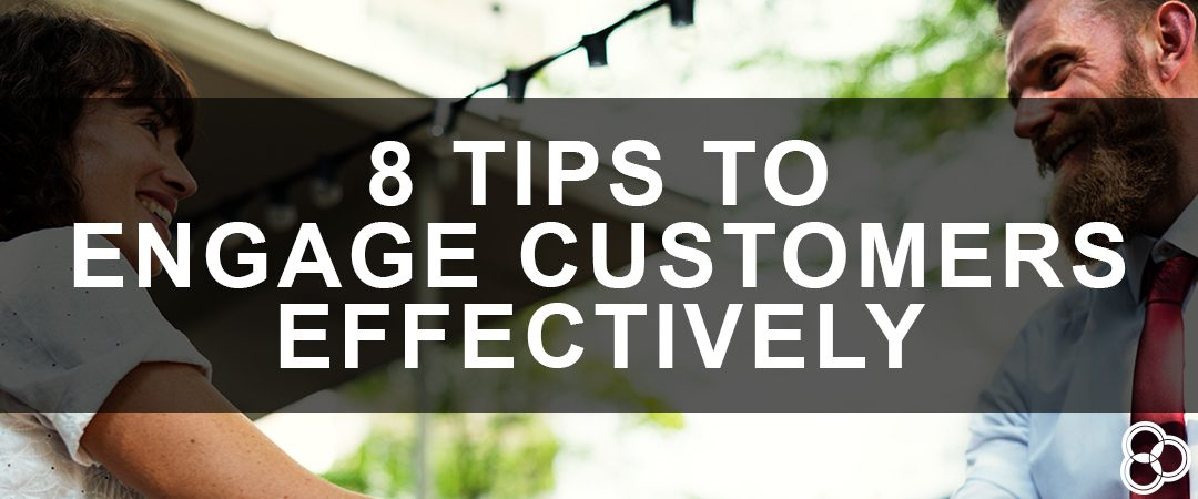 8 Tips to Engage Customers Effectively