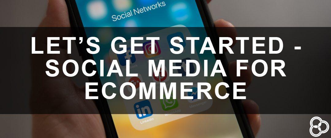 Let's Get Started – Social Media for eCommerce