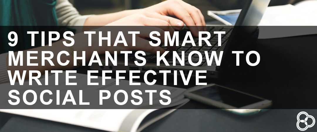 9 Tips That Smart Merchants Know to Write Effective Social Posts