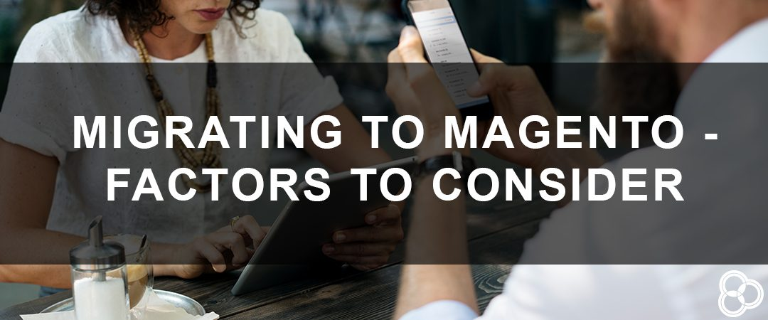 Migrating to Magento – Factors to Consider