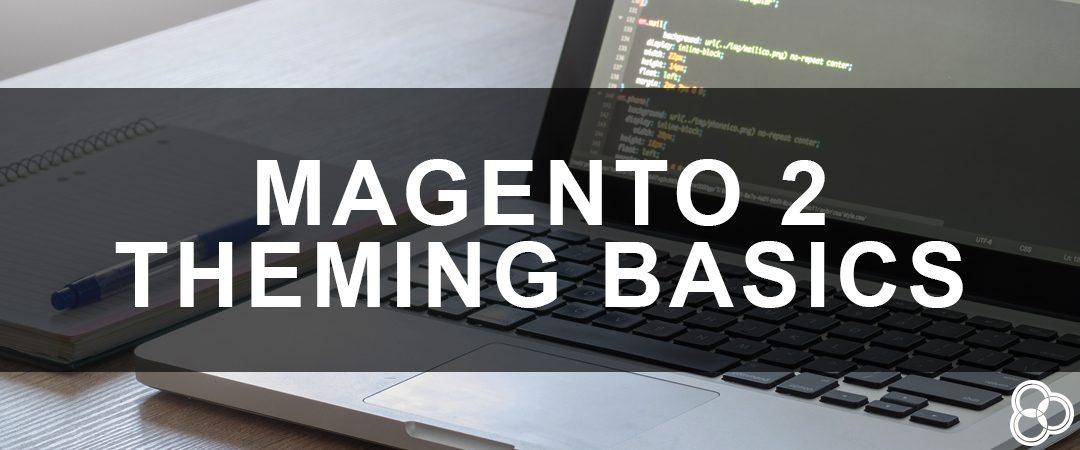 Magento 2 Theming Basics