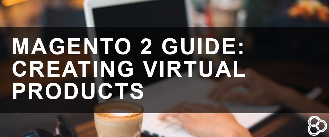Magento 2 Guide: Creating Virtual Products