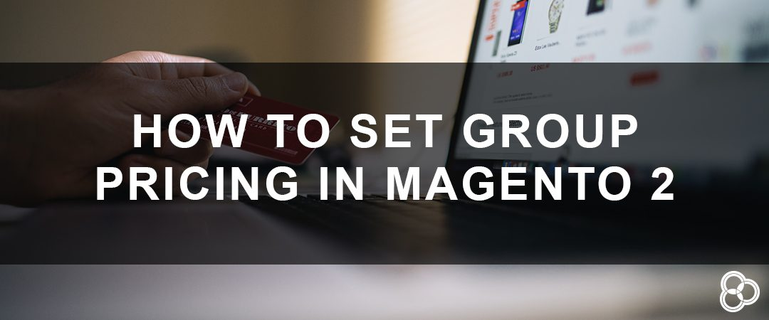 How To Set Group Pricing in Magento 2