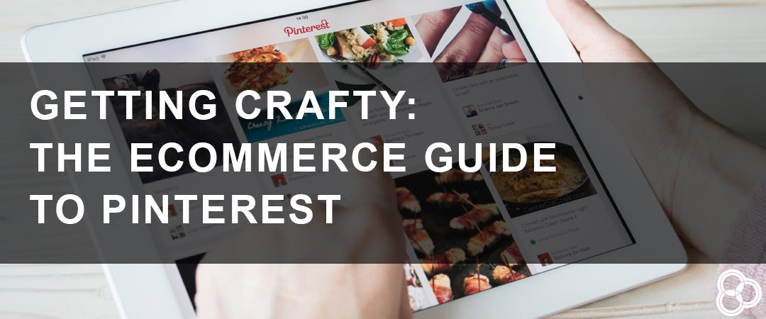 Getting Crafty – The eCommerce Guide to Pinterest