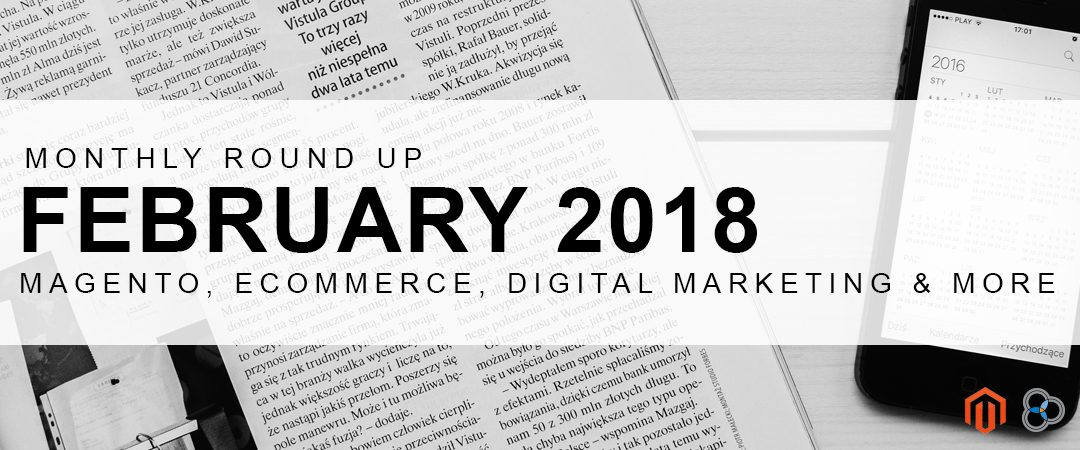 Get Caught Up – February 2018 Magento, eCommerce, and Marketing News