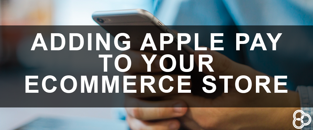 Adding Apple Pay to Your eCommerce Store