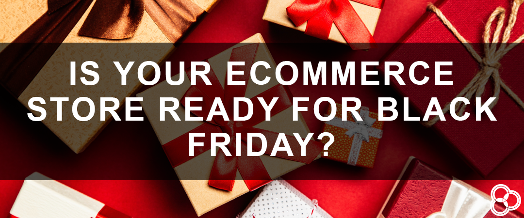Is Your Ecommerce Store Ready For Black Friday Customer Paradigm